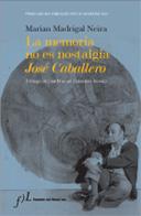 La memoria no es nostalgia. José Caballero
