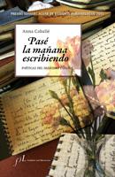 Pase la manana escribiendo. Poetica del diarismo espanol. Anna Caballe