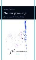 pasion y paisaje. poesia reunida (1974-2016) jacobo cortines